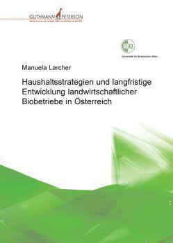 Haushaltsstrategien und langfristige Entwicklung landwirtschaftlicher Biobetriebe in Österreich von Larcher,  Manuela