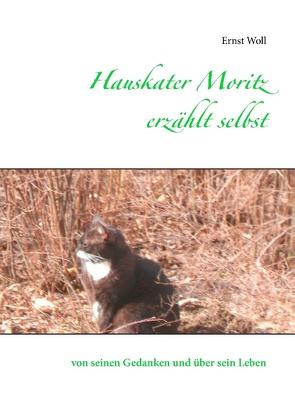 Hauskater Moritz erzählt selbst von Woll,  Ernst