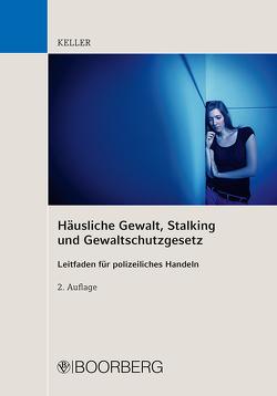 Häusliche Gewalt, Stalking und Gewaltschutzgesetz von Keller,  Christoph