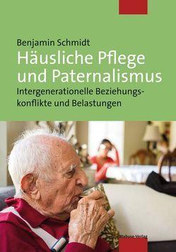 Häusliche Pflege und Paternalismus von Schmidt,  Benjamin