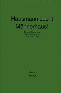Hausmann sucht Männerhaus! von Ahrends,  Martin