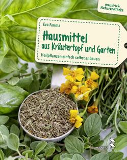 Hausmittel aus Kräutertopf und Garten von Fauma,  Eva