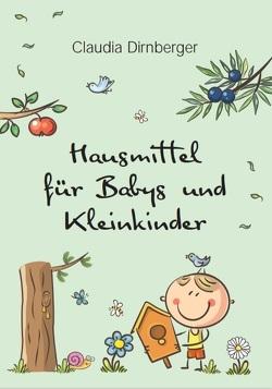 Hausmittel für Babys und Kleinkinder von Dirnberger,  Claudia