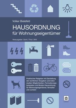 Hausordnung für Wohnungseigentümer von Bielefeld,  Volker, Dipl.-Ing. Architekt Univ. Michael Groh   Dipl.-Jur. Univ. Paul Tihor