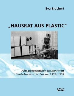 Hausrat aus Plastic von Brachert,  Eva