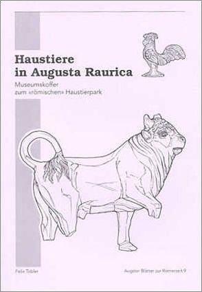Haustiere in Augusta Raurica von Furger,  Alex R, Horisberger,  Ines, Tobler,  Felix
