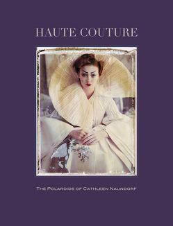 Haute Couture.The Polaroids of Cathleen Naundorf von Harder,  Matthias, Naundorf,  Cathleen, Stehmann,  Ira