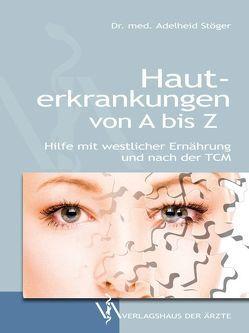 Hauterkrankungen von A bis Z von Stöger,  Adelheid
