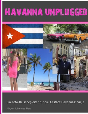 Havanna unplugged von Platz,  Jürgen Johannes