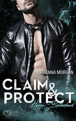 Haven Brotherhood: Claim & Protect von Morgan,  Rhenna, Weisenberger,  Julia