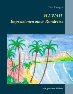 HAWAII Impressionen einer Rundreise von Landgraf,  Peter