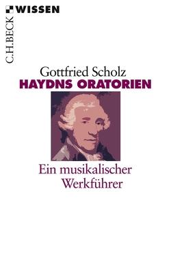 Haydns Oratorien von Scholz,  Gottfried