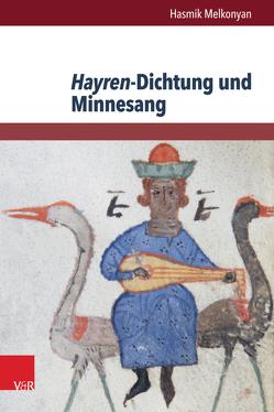 Hayren-Dichtung und Minnesang von Melkonyan,  Hasmik
