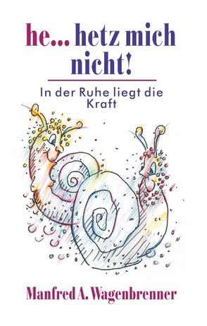 He… hetz mich nicht! von Wagenbrenner,  Manfred A.
