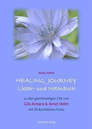 Healing Journey Lieder- und Notenbuch von Helm,  Amei, Schellin,  Jürgen