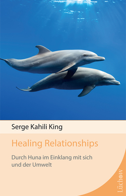Healing Relationships von King,  Serge Kahili, Rohr,  Wulfing von