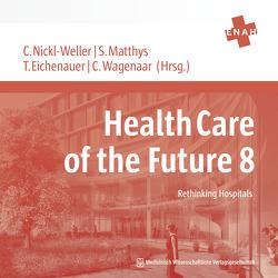 Health Care of the Future 8 von Eichenauer,  Tanja, Matthys ,  Stefanie, Nickl-Weller,  Christine, Wagenaar,  Cor