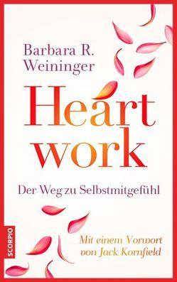 Heartwork – Der Weg zu Selbstmitgefühl von Kornfield,  Jack, Wallossek,  Michael, Weininger,  Barbara R.