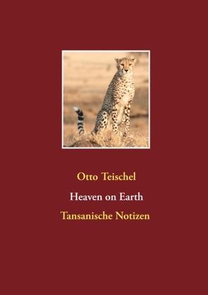 Heaven on Earth von Teischel,  Otto