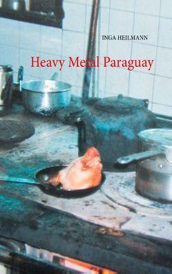 Heavy Metal Paraguay von Heilmann,  Inga