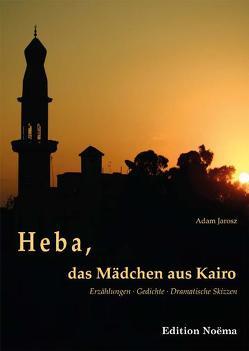 Heba, das Mädchen aus Kairo von Adam,  Jarosz