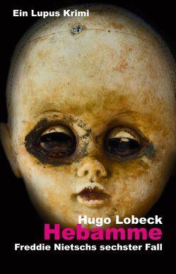 Hebamme – Freddie Nietschs sechster Fall von Lobeck,  Hugo