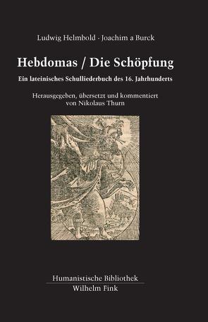 Hebdomas / Die Schöpfung von Burck,  Joachim a, Ebbersmeyer,  Sabrina, Helmbold,  Ludwig, Mulsow,  Martin, Thurn,  Nikolaus