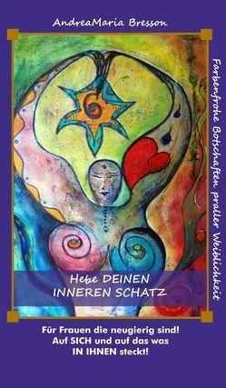 Hebe deinen INNEREN SCHATZ! von Bresson,  Andrea Maria, Limarutti Verlag