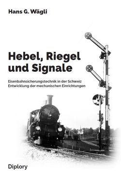 Hebel, Riegel und Signale von Wägli,  Hans G.