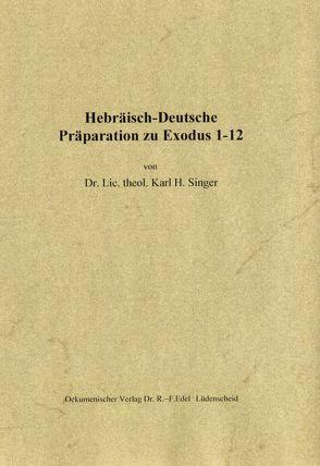 Hebräisch-Deutsche Präparation zu Exodus 1-12 von Singer,  Karl H.