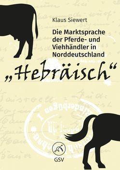 """""""Hebräisch"""". Die Marktsprache der Pferde- und Viehhändler in Norddeutschland von Siewert,  Klaus"""