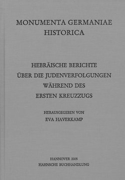 Hebräische Berichte über die Judenverfolgungen während des Ersten Kreuzzugs von Haverkamp,  Eva