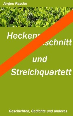 Heckenschnitt und Streichquartett von Pasche,  Jürgen