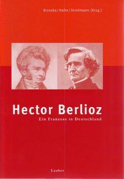 Hector Berlioz. Ein Franzose in Deutschland von Broska,  Matthias, Hofer,  Hermann, Strohmann,  Nicole