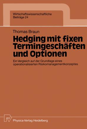 Hedging mit fixen Termingeschäften und Optionen von Braun,  Thomas