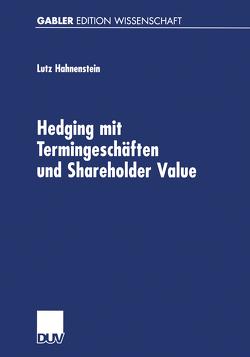 Hedging mit Termingeschäften und Shareholder Value von Hahnenstein,  Lutz