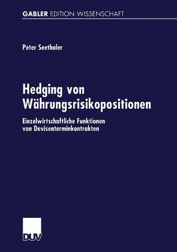 Hedging von Währungsrisikopositionen von Seethaler,  Peter