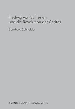 Hedwig von Schlesien und die Revolution der Caritas von Schneider,  Bernhard