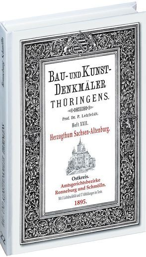 [HEFT 22] Bau- und Kunstdenkmäler Thüringens. Amtsgerichtsbezirke RONNEBURG UND SCHMÖLLN 1895 von Lehfeldt,  Paul, Rockstuhl,  Harald