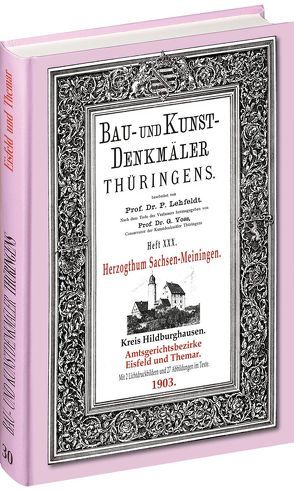 [HEFT 30] Bau- und Kunstdenkmäler Thüringens. Amtsgerichtsbezirke EISFELD und THEMAR 1903 von Lehfeldt,  Paul, Voss,  Georg