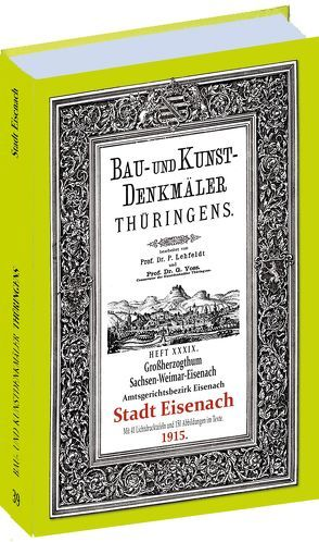 Die Stadt EISENACH 1915. Bau- und Kunstdenkmäler Thüringens. von Lehfeldt, Paul, Voss, Georg