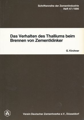 Heft 47: Das Verhalten des Thalliums beim Brennen von Zementklinker von Kirchner,  Gernot