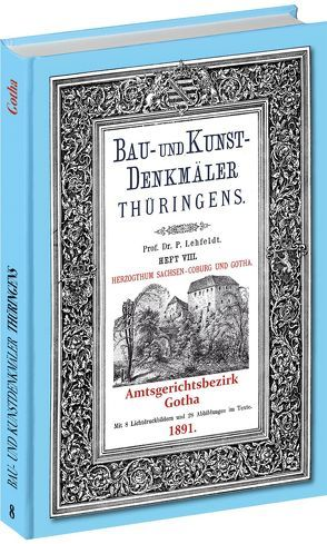 [HEFT 8]  Bau- und Kunstdenkmäler Thüringens.  Amtsgerichtsbezirks GOTHA 1891 von Lehfeldt,  Paul
