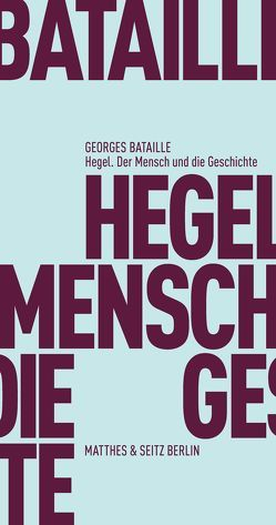 Hegel. Der Mensch und die Geschichte von Bataille,  Georges, Bischof,  Rita
