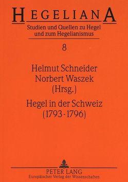 Hegel in der Schweiz (1793-1796) von Schneider,  Helmut, Waszek,  Norbert