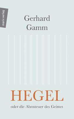 Hegel oder die Abenteuer des Geistes von Gamm,  Gerhard
