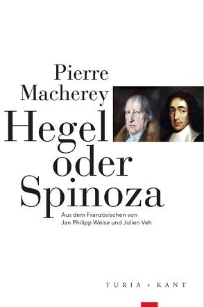 Hegel oder Spinoza von Macherey,  Pierre, Veh,  Julien, Weise,  Jan Philipp