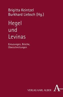 Hegel und Levinas von Keintzel,  Brigitta, Liebsch,  Burkhard