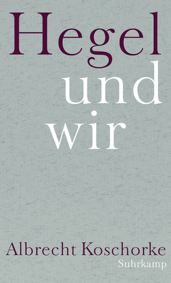 Hegel und wir von Koschorke,  Albrecht