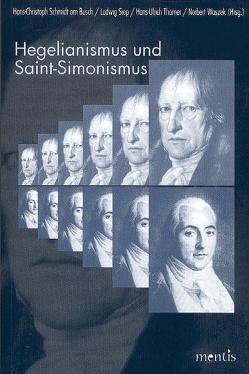 Hegelianismus und Saint-Simonismus von Schmidt am Busch,  Hans Ch, Siep,  Ludwig, Thamer,  Hans U, Waszek,  Norbert